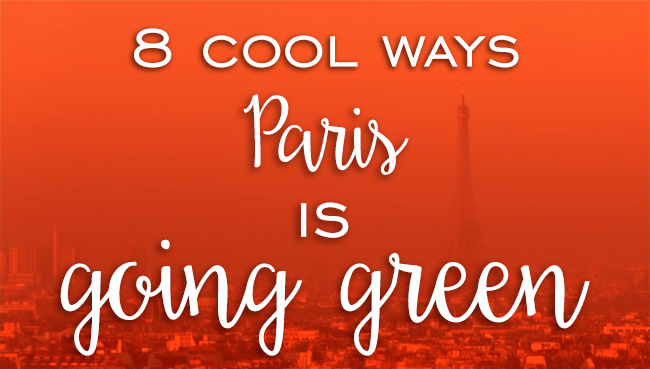 8 Cool Ways Paris is Going GREEN