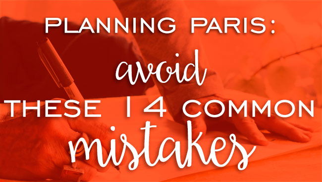 Planning a Paris Vacation: Avoid these 14 Common Mistakes