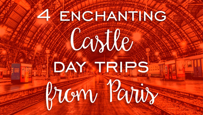 4 Enchanting Castle Day Trips from Paris
